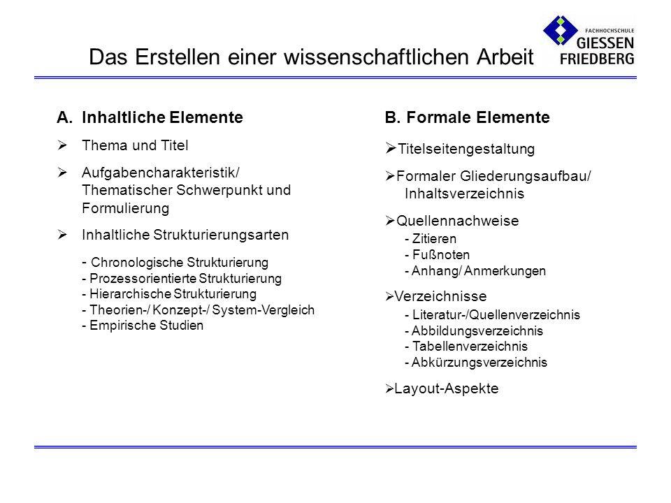 Das Erstellen einer wissenschaftlichen Arbeit A.Inhaltliche Elemente Thema und Titel Aufgabencharakteristik/ Thematischer Schwerpunkt und Formulierung