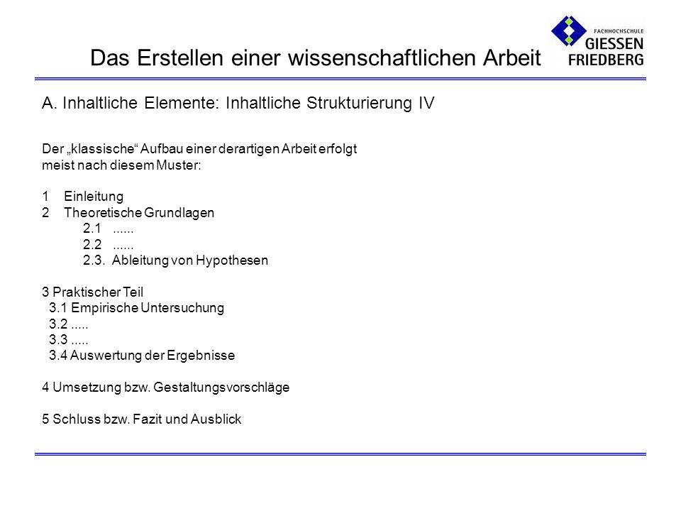 A. Inhaltliche Elemente: Inhaltliche Strukturierung IV Der klassische Aufbau einer derartigen Arbeit erfolgt meist nach diesem Muster: 1 Einleitung 2