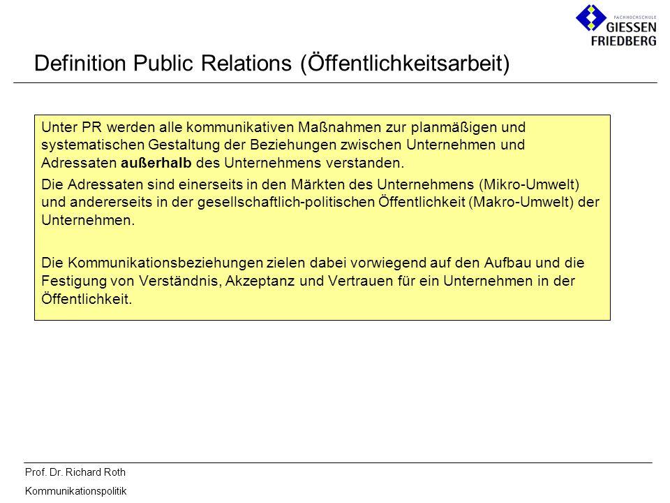 Prof. Dr. Richard Roth Kommunikationspolitik Unter PR werden alle kommunikativen Maßnahmen zur planmäßigen und systematischen Gestaltung der Beziehung