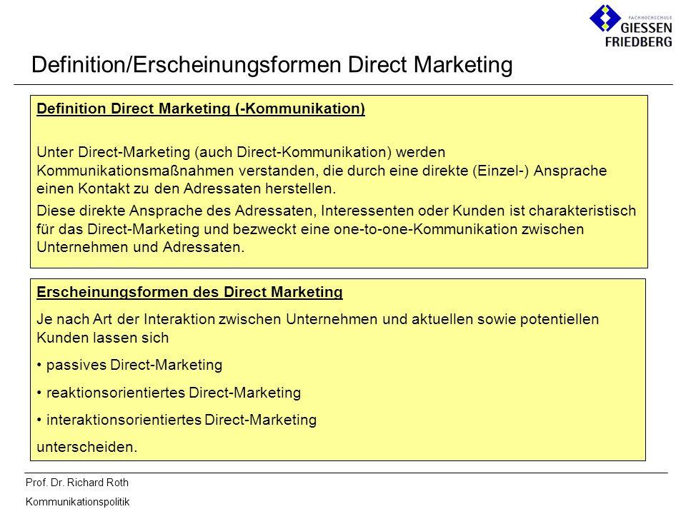 Prof. Dr. Richard Roth Kommunikationspolitik Definition Direct Marketing (-Kommunikation) Unter Direct-Marketing (auch Direct-Kommunikation) werden Ko