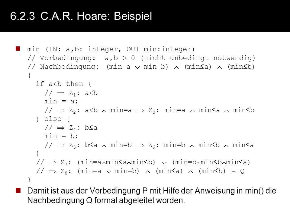 6.2.3C.A.R. Hoare: Logik zur Verifikation C.A.R. Hoare formulierte 1969 ein Kalkül zum Beweis von Aussagen über Algorithmen und Programme damit sind -