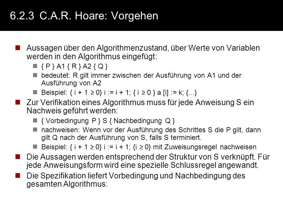 6.2.3C.A.R. Hoare: Beispiel min (IN: a,b: integer, OUT min:integer) // Vorbedingung: a,b > 0 (nicht unbedingt notwendig) // Nachbedingung: (min=a min=