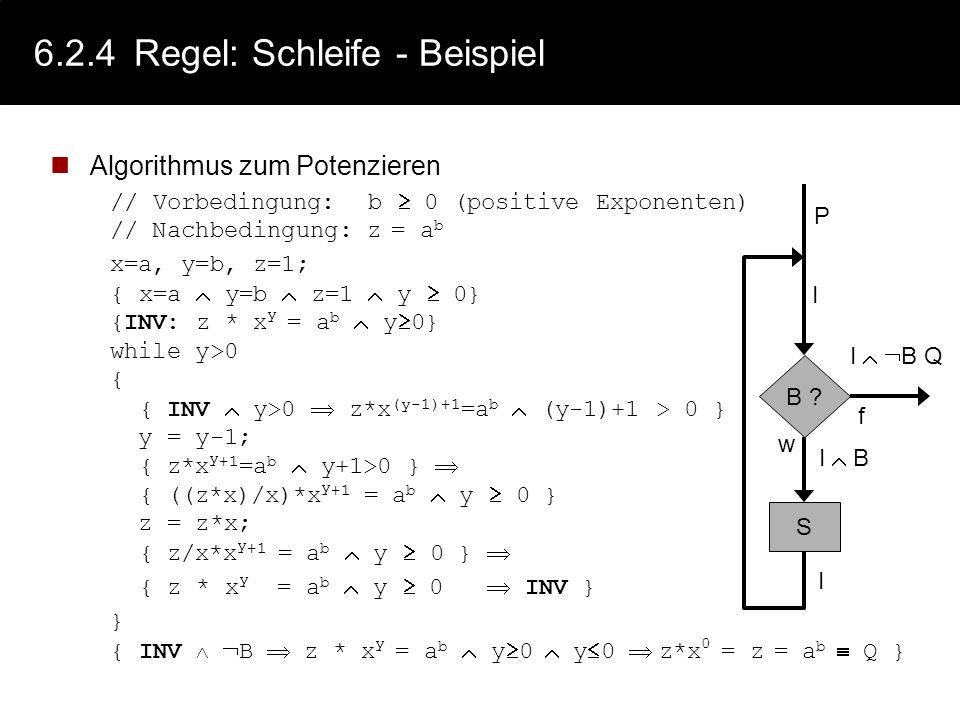 6.2.4Regel: Schleife - Schema Das Schema der Gültigkeit von Aussagen sei anhand des Flussdiagramms für Schleifen verdeutlicht: B ? S P I I B I f w Q(V