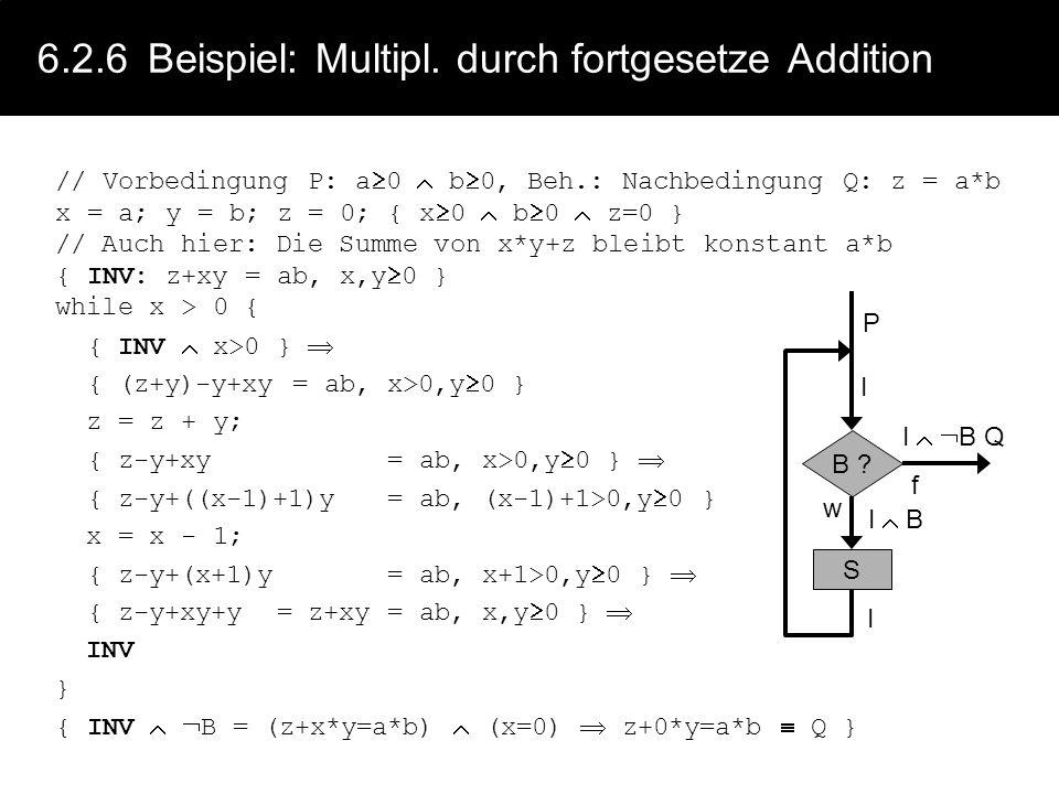 6.2.5Terminierung - Beispiele { a>0 b>0 } while a b { while a>b { a=a-b } while a<b { b=b-a } } // terminiert { a>0 b>0 } while a b { while a b { a=a-