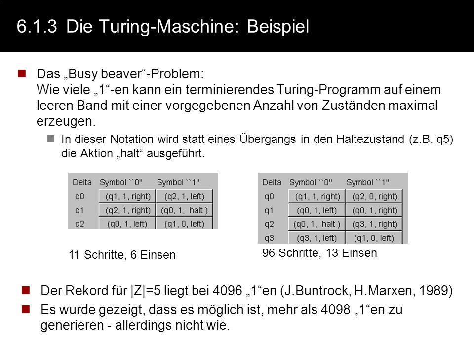 6.1.3Die Turing-Maschine: Programm Die Aktionen: r (right): das Verschieben des Kopfes nach rechts l (left): das Verschieben des Kopfes nach links opt