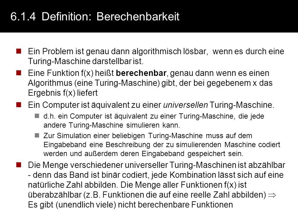 6.1.3Die Turing-Maschine: Beispiel Das Busy beaver-Problem: Wie viele 1-en kann ein terminierendes Turing-Programm auf einem leeren Band mit einer vor