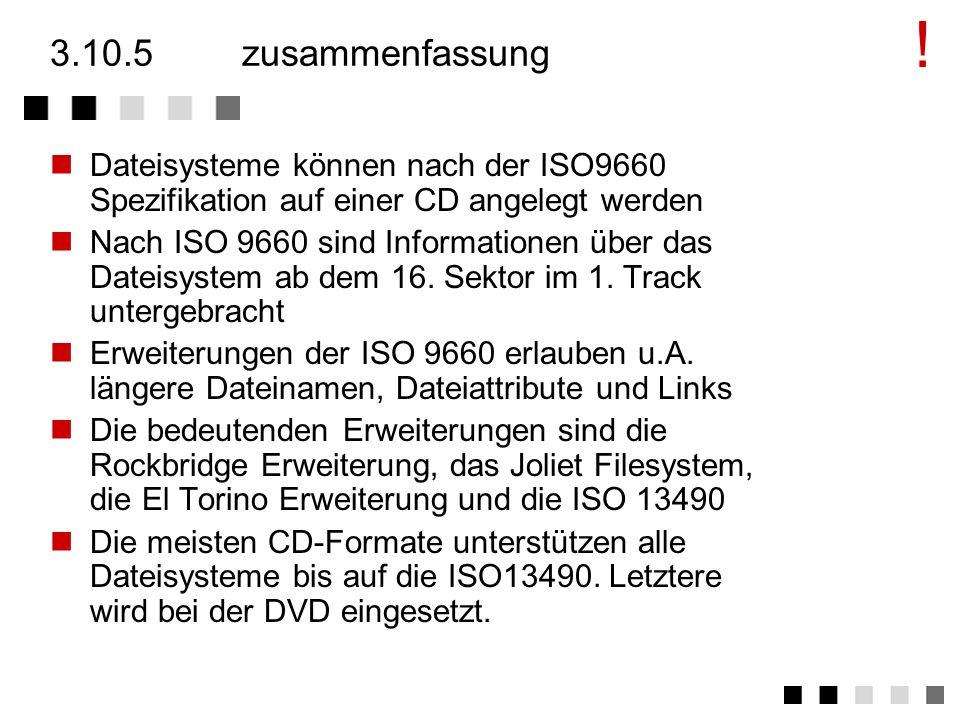 3.10.4verwendung keine Dateisystem CD/DA CD-ROM/XA ISO 9660 DVI CD-ROM CD-R/WO CD-RW/MO Rockbridge, Joliet, El Torito CD-ROM CD-R/WO CD-RW/MO ISO13490