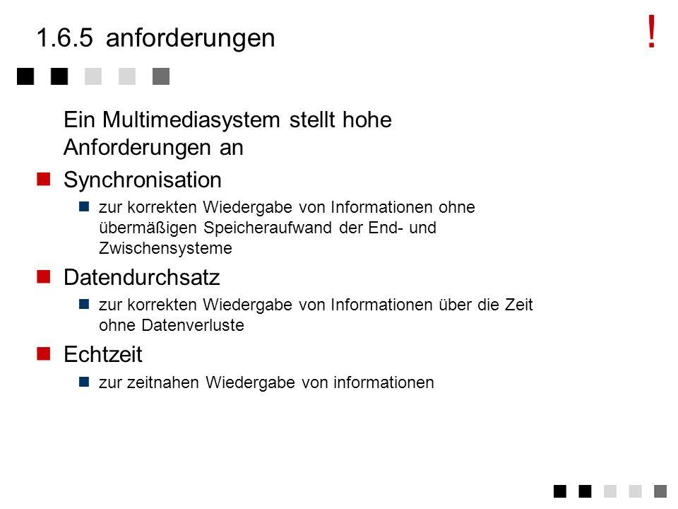 1.6.4definition Ein Multimediasystem ist durch die rechnergestützte, integrierte Erzeugung, Manipulation, Darstellung, Speicherung und Kommunikation v