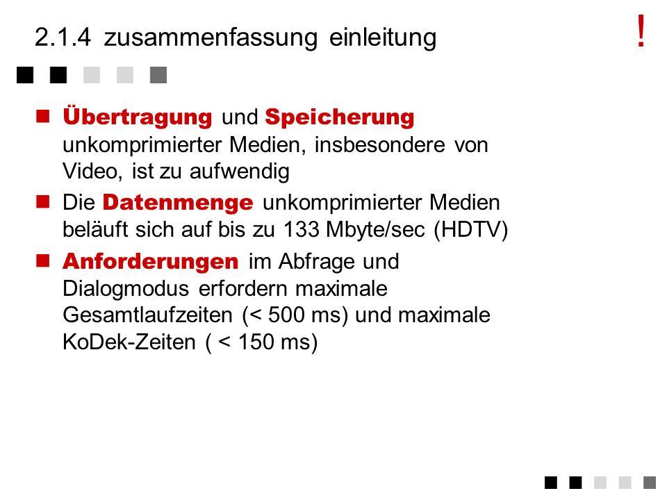 2.1.3anforderungen Anwendungen im Dialog-Modus Typisch für Bildübertragung und Videokonferenzen Anforderungen Ende-zu-Ende Verzögerung < 500 ms Kompre