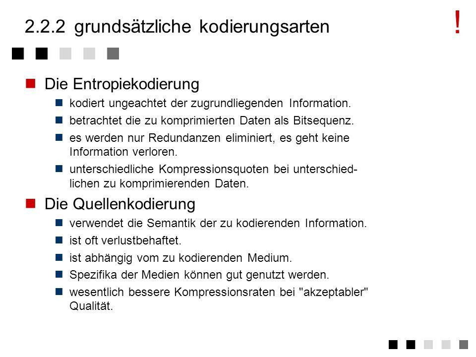 2.2.1überblick KodierungsartAusprägungVerfahren Entropiekodierung Lauflängenkod. Statistische KodierungHuffmann-Kod. Arithmetische Kod. Quellenkodieru