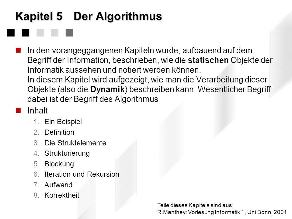 Kapitel 5Der Algorithmus In den vorangeggangenen Kapiteln wurde, aufbauend auf dem Begriff der Information, beschrieben, wie die statischen Objekte der Informatik aussehen und notiert werden können.