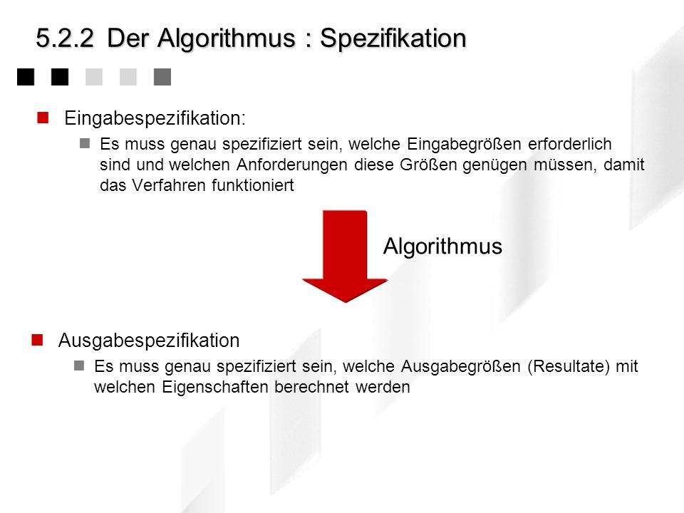 5.2.2Der Algorithmus Definition: Ein Algorithmus (algorithm) ist die Beschreibung eines Verfahrens, um aus gewissen Eingabegrößen bestimmte Ausgabegrö