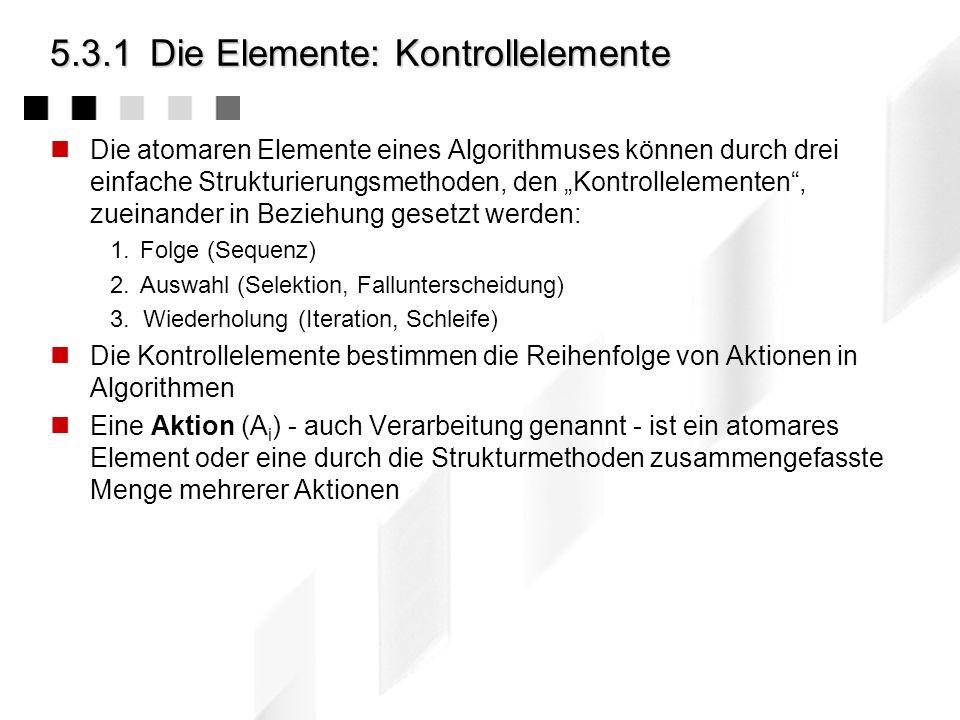 5.3.1Die Elemente: atomaren Elemente Anweisungen sind die atomaren Elemente eines Algorithmus, die Elemente also, aus denen ein Algorithmus aufgebaut