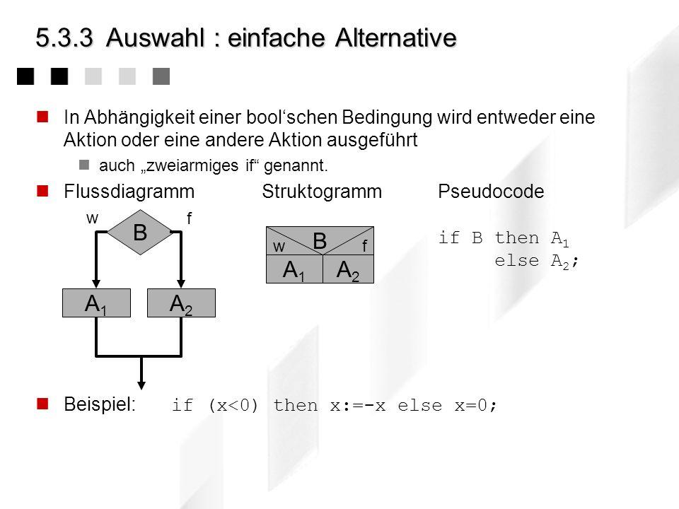 5.3.3Auswahl : bedingte Verarbeitung Eine Aktion wird, in Abhängigkeit einer boolschen Bedingung ausgeführt oder nicht auch einarmiges if genannt. Flu