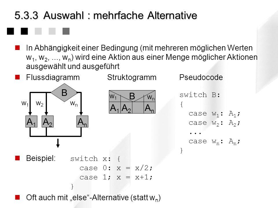 A2A2 5.3.3Auswahl : einfache Alternative In Abhängigkeit einer boolschen Bedingung wird entweder eine Aktion oder eine andere Aktion ausgeführt auch z