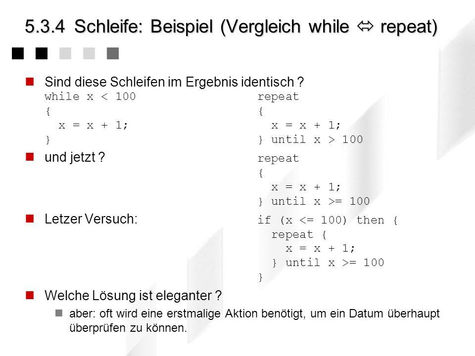 5.3.4Schleife: Beispiel (abweisende Schleife) Untersuche ob eine gegebene natürliche Zahl Primzahl ist. p > 2 ist Primzahl, falls sie durch kein t mit