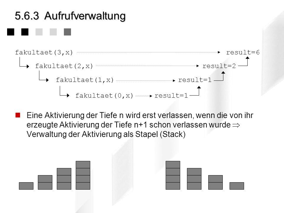 5.6.2Beispiel: Fakultät Mathematisch rekursive Definition: 1n = 0 n != n x (n - 1) !n > 0 Algorithmisch rekursive Definition: fakultaet (IN: n:integer