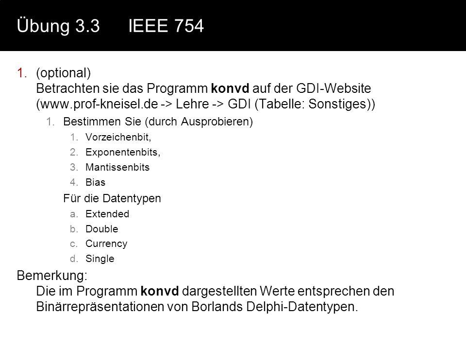 Übung 3.3IEEE 754 1.(optional) Betrachten sie das Programm konvd auf der GDI-Website (www.prof-kneisel.de -> Lehre -> GDI (Tabelle: Sonstiges)) 1.Best