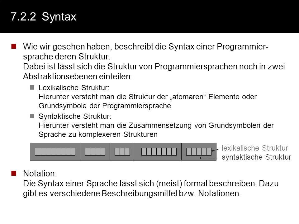 7.2.2Syntax Wie wir gesehen haben, beschreibt die Syntax einer Programmier- sprache deren Struktur. Dabei ist lässt sich die Struktur von Programmiers
