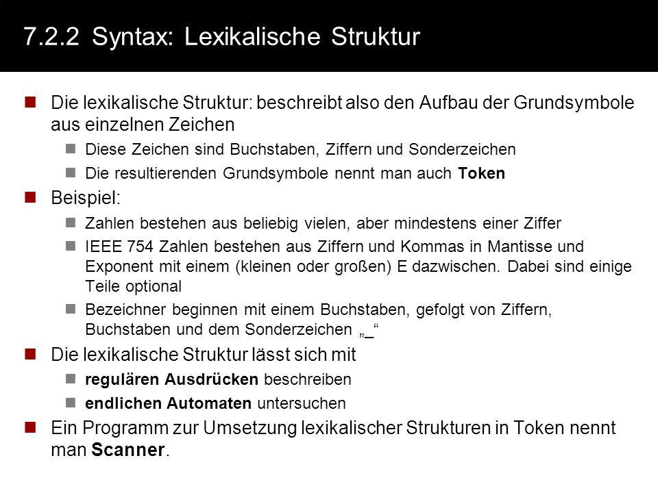 7.2.2Syntax: Lexikalische Struktur Die lexikalische Struktur: beschreibt also den Aufbau der Grundsymbole aus einzelnen Zeichen Diese Zeichen sind Buc