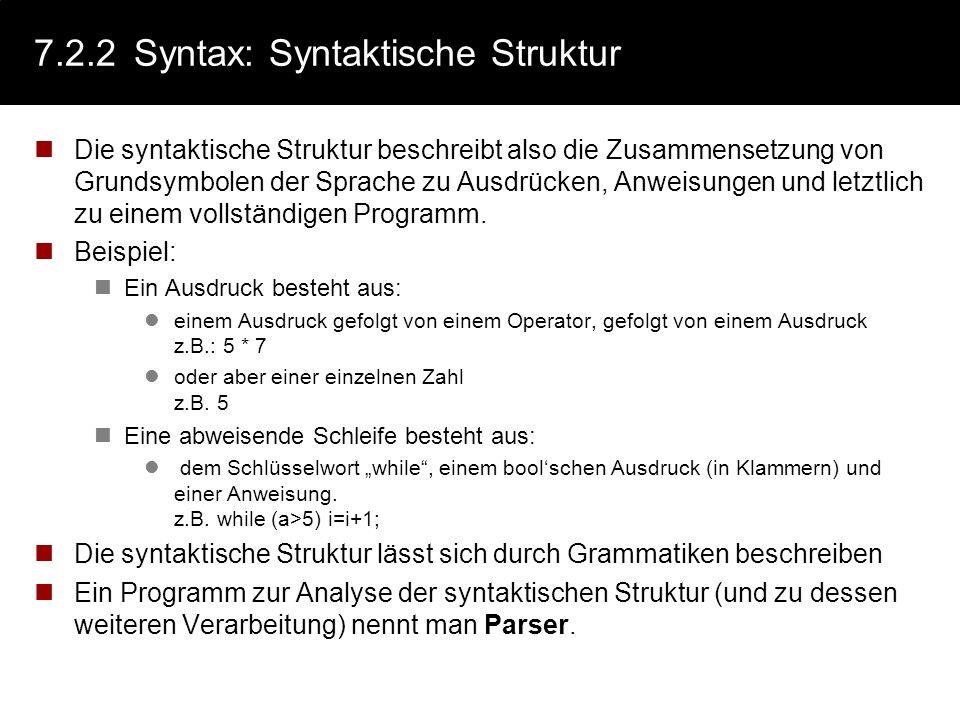 7.2.2Syntax: Syntaktische Struktur Die syntaktische Struktur beschreibt also die Zusammensetzung von Grundsymbolen der Sprache zu Ausdrücken, Anweisun