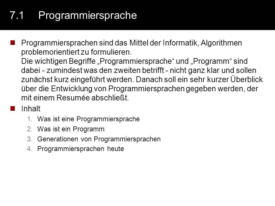 7.1Programmiersprache Programmiersprachen sind das Mittel der Informatik, Algorithmen problemorientiert zu formulieren. Die wichtigen Begriffe Program