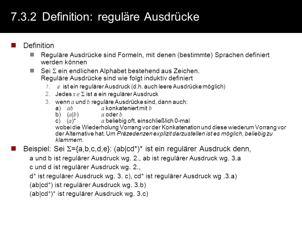 7.3.2Definition: reguläre Ausdrücke Definition Reguläre Ausdrücke sind Formeln, mit denen (bestimmte) Sprachen definiert werden können Sei ein endlich
