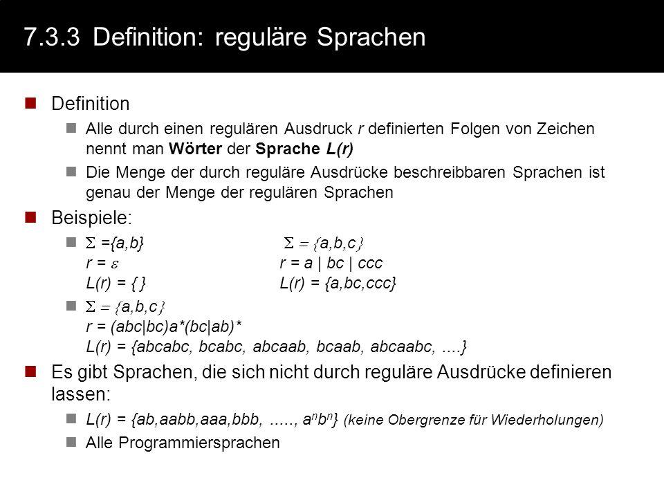 7.3.3Definition: reguläre Sprachen Definition Alle durch einen regulären Ausdruck r definierten Folgen von Zeichen nennt man Wörter der Sprache L(r) D