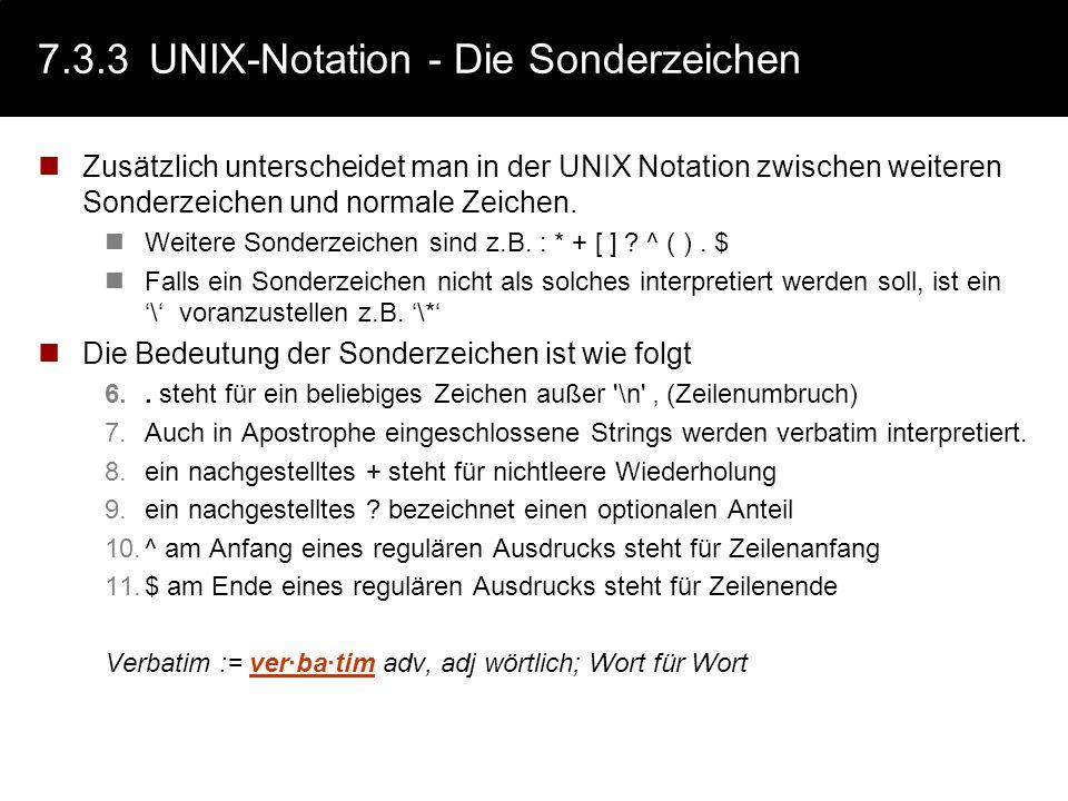7.3.3UNIX-Notation - Die Sonderzeichen Zusätzlich unterscheidet man in der UNIX Notation zwischen weiteren Sonderzeichen und normale Zeichen. Weitere