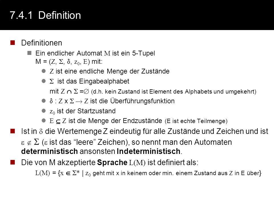 7.4.1Definition Definitionen Ein endlicher Automat M ist ein 5-Tupel M = ( Z,,, z 0, E ) mit: Z ist eine endliche Menge der Zustände ist das Eingabeal