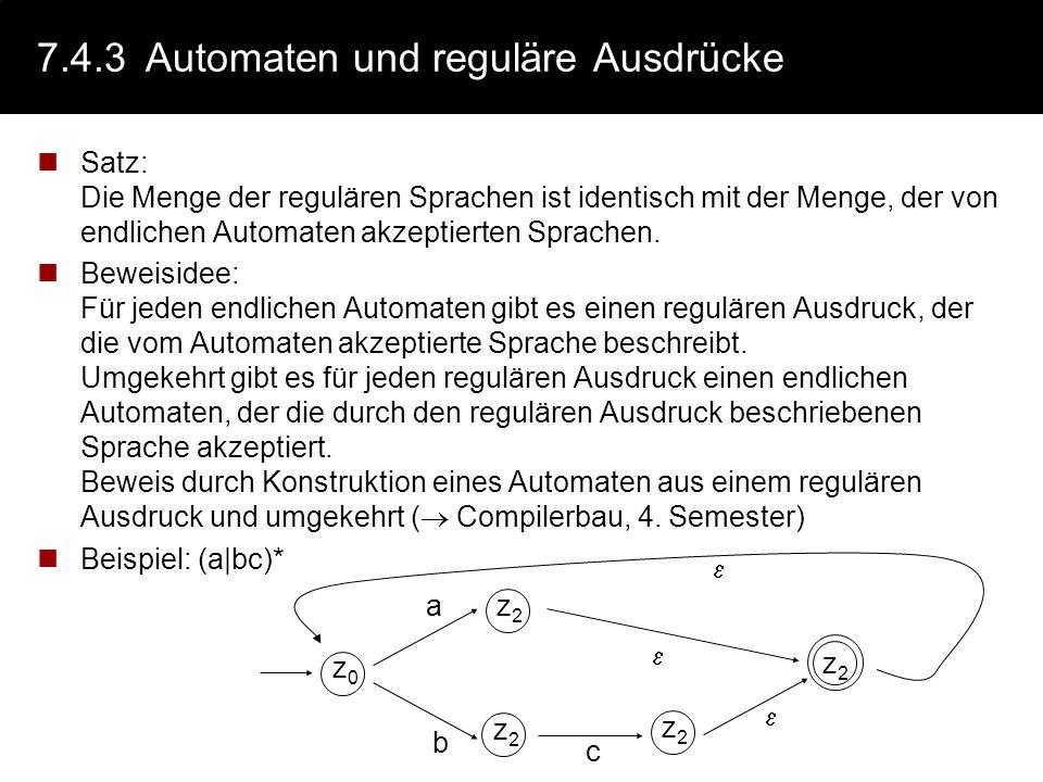 7.4.3Automaten und reguläre Ausdrücke Satz: Die Menge der regulären Sprachen ist identisch mit der Menge, der von endlichen Automaten akzeptierten Spr