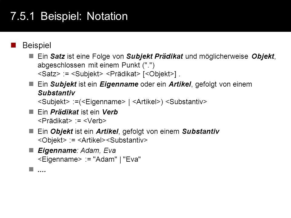 7.5.1Beispiel: Notation Beispiel Ein Satz ist eine Folge von Subjekt Prädikat und möglicherweise Objekt, abgeschlossen mit einem Punkt (