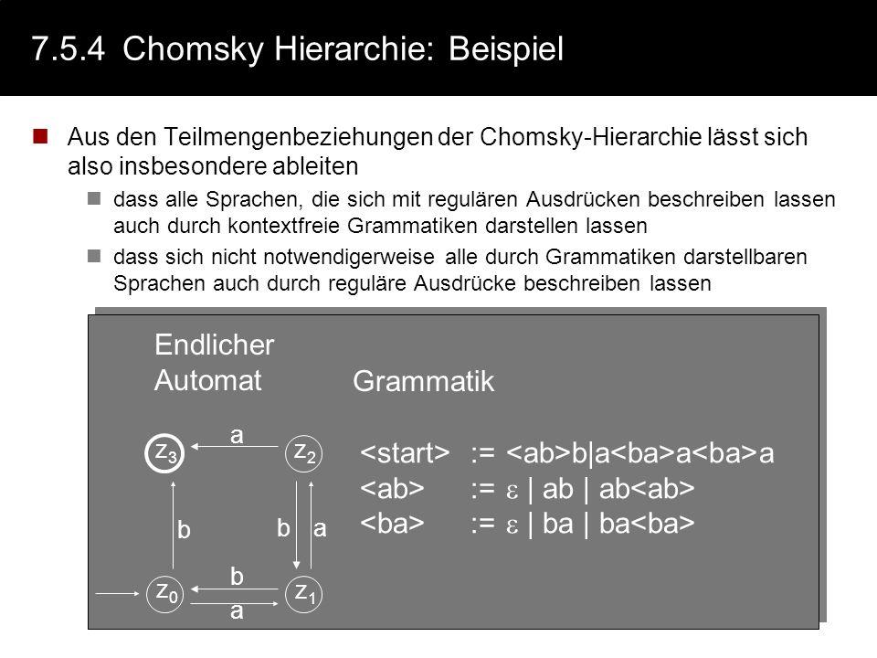 7.5.4Chomsky Hierarchie: Beispiel Aus den Teilmengenbeziehungen der Chomsky-Hierarchie lässt sich also insbesondere ableiten dass alle Sprachen, die s