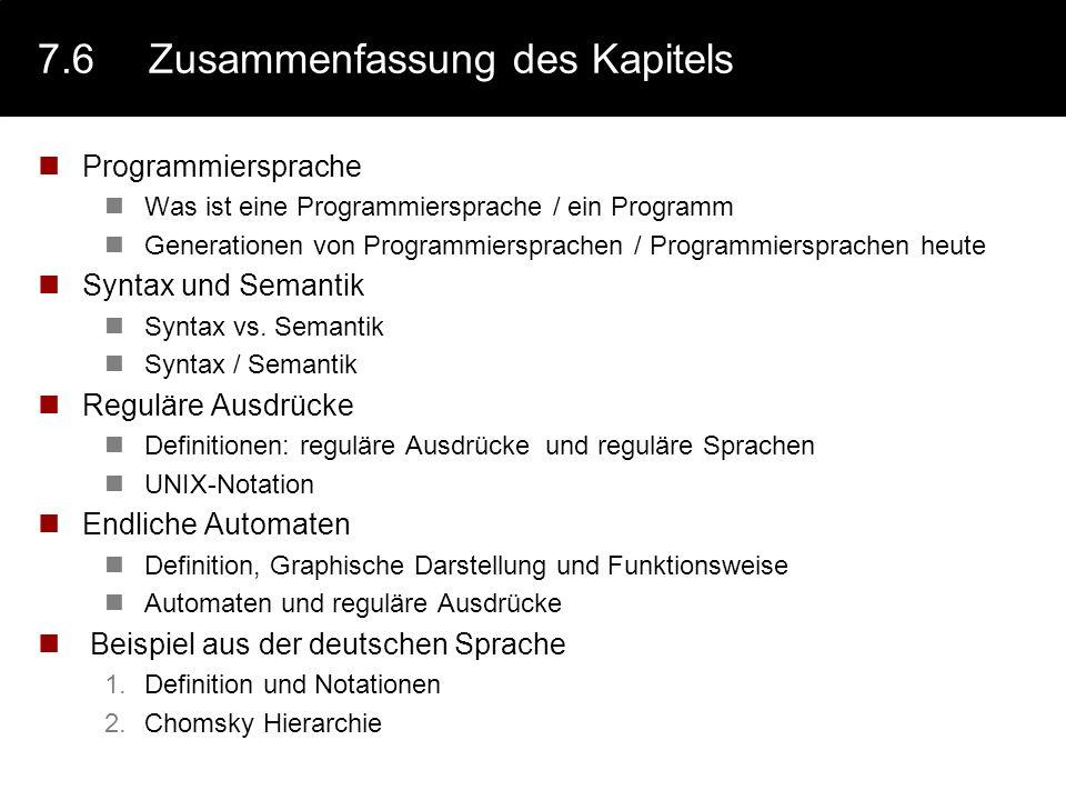 7.6Zusammenfassung des Kapitels Programmiersprache Was ist eine Programmiersprache / ein Programm Generationen von Programmiersprachen / Programmiersp