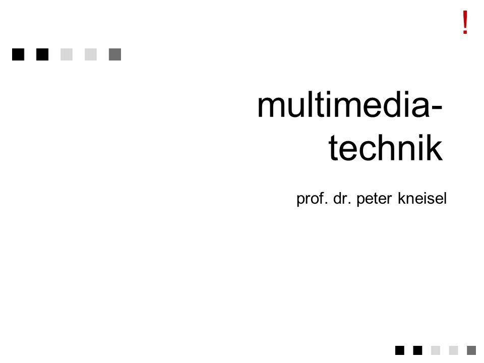 multimedia- technik prof. dr. peter kneisel !