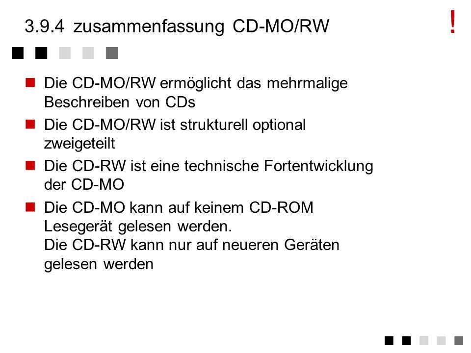 3.9.3CD read-write (CD-RW) Die CD-RW ist eine Weiterentwicklung der CD- MO Physikalisches Prinzip wie bei der CD-MO Erhitzung durch impulsartige Energ