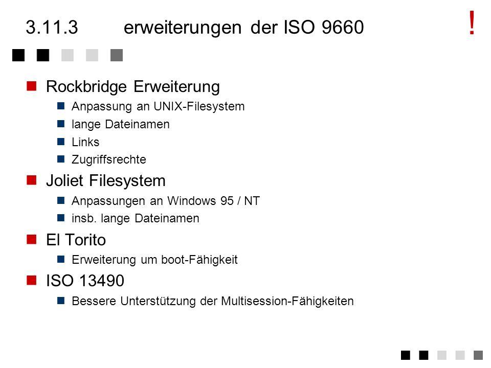 3.11.2die ISO 9660 struktur Das File-System wird im ersten Track abgelegt: Primary Volume Descriptor Länge des Dateisystems Länge und Adresse der Path