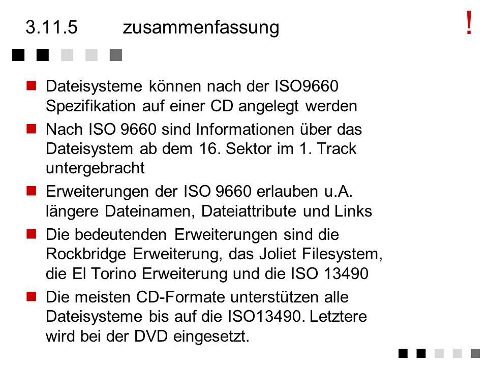 3.11.4verwendung keine Dateisystem CD/DA CD-ROM/XA ISO 9660 DVI CD-ROM CD-R/WO CD-RW/MO Rockbridge, Joliet, El Torito CD-ROM CD-R/WO CD-RW/MO ISO13490