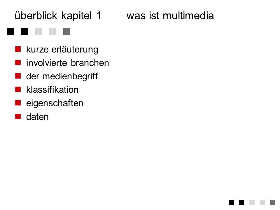 überblick kapitel 1was ist multimedia kurze erläuterung involvierte branchen der medienbegriff klassifikation eigenschaften daten