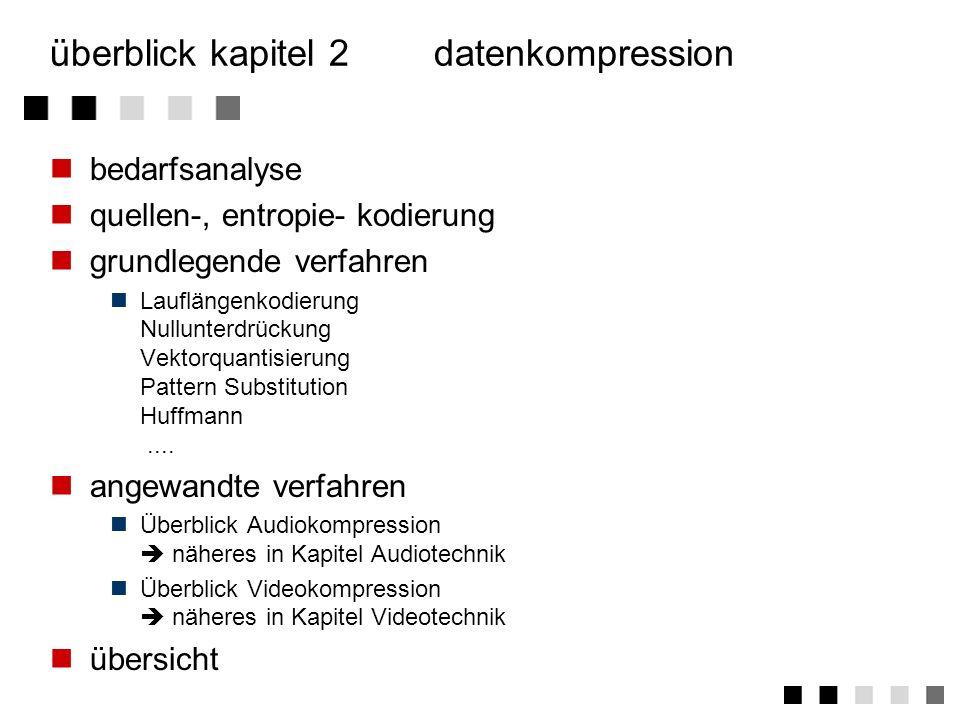 2.3.2huffmann-kodierung Voraussetzung: Es gibt unterschiedliche Häufigkeiten von Bit-Mustern (Bytes) Kodierung Die Häufigkeit des Auftretens der Bitmuster (Bytes) wird bestimmt Die am häufigsten auftretenden Bytes werden mit kurzen Bitfolgen (Huffmann-kode) kodiert Der Huffmann-code wird zur kodierung der Bitfolge verwendet Dekodierung Dekodierer besitzt identischen Huffmann-kode Dekodierer setzt den Huffmann-code in Bytefolge um !