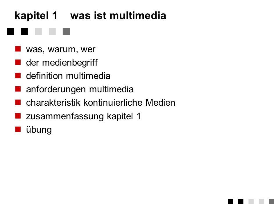 kapitel 1was ist multimedia was, warum, wer der medienbegriff definition multimedia anforderungen multimedia charakteristik kontinuierliche Medien zusammenfassung kapitel 1 übung