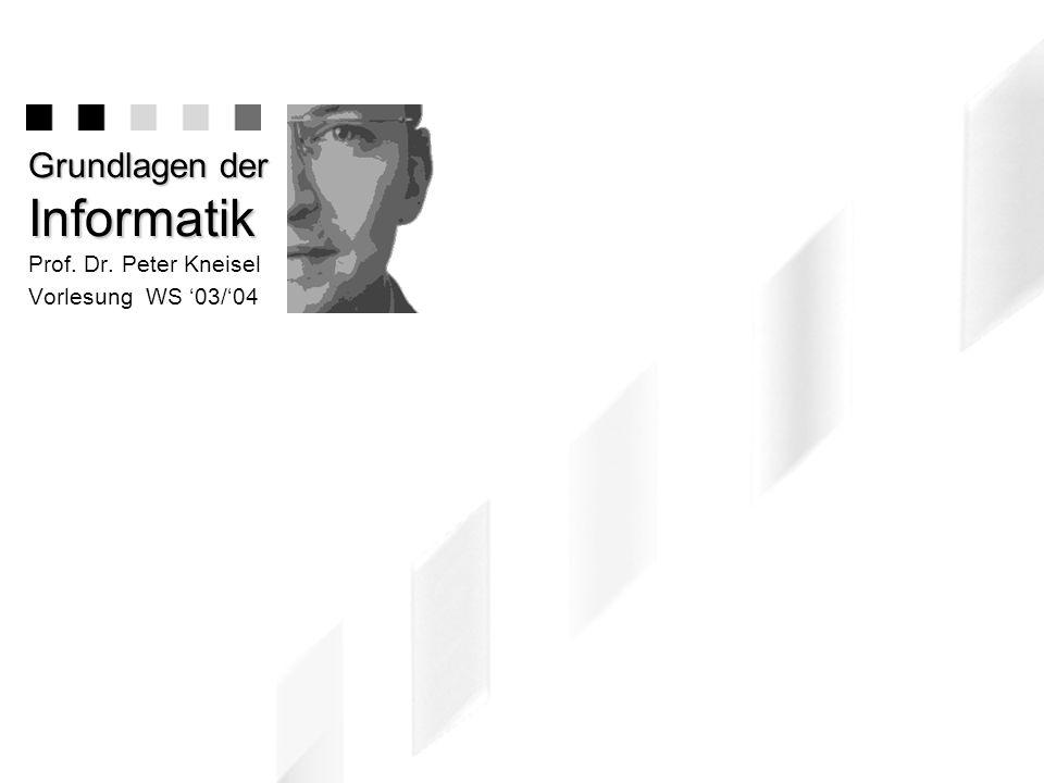 Grundlagen der Informatik Prof. Dr. Peter Kneisel Vorlesung WS 03/04