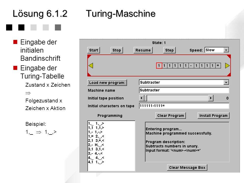 Lösung 6.1.3Turing-Maschine Aufgabenstellung Entwerfen Sie eine Turing-Maschine zur Multiplikation zweier natürlicher Zahlen.