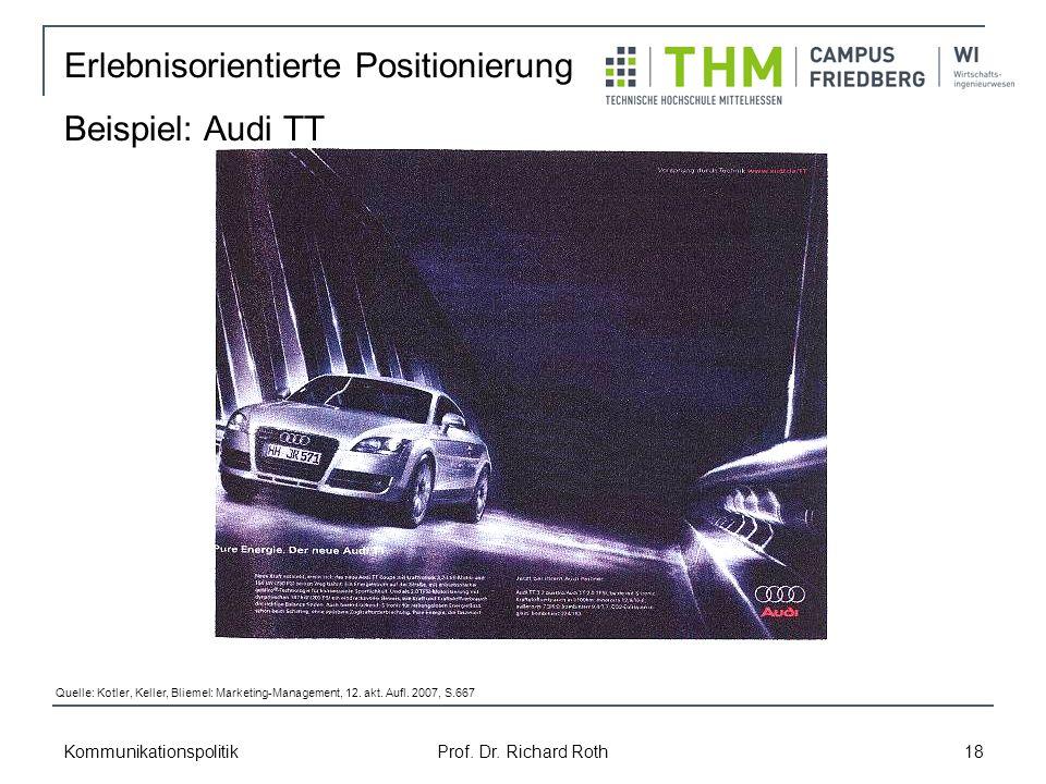 Kommunikationspolitik Prof. Dr. Richard Roth 18 Erlebnisorientierte Positionierung Beispiel: Audi TT Quelle: Kotler, Keller, Bliemel: Marketing-Manage