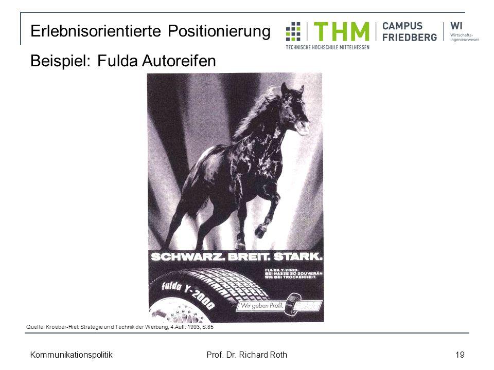 Kommunikationspolitik Prof. Dr. Richard Roth 19 Erlebnisorientierte Positionierung Beispiel: Fulda Autoreifen Quelle: Kroeber-Riel: Strategie und Tech