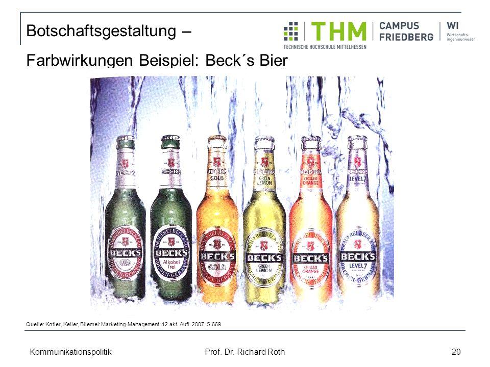 Kommunikationspolitik Prof. Dr. Richard Roth 20 Botschaftsgestaltung – Farbwirkungen Beispiel: Beck´s Bier Quelle: Kotler, Keller, Bliemel: Marketing-