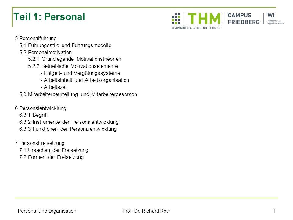 Personal und Organisation Prof. Dr. Richard Roth 1 5 Personalführung 5.1 Führungsstile und Führungsmodelle 5.2 Personalmotivation 5.2.1 Grundlegende M