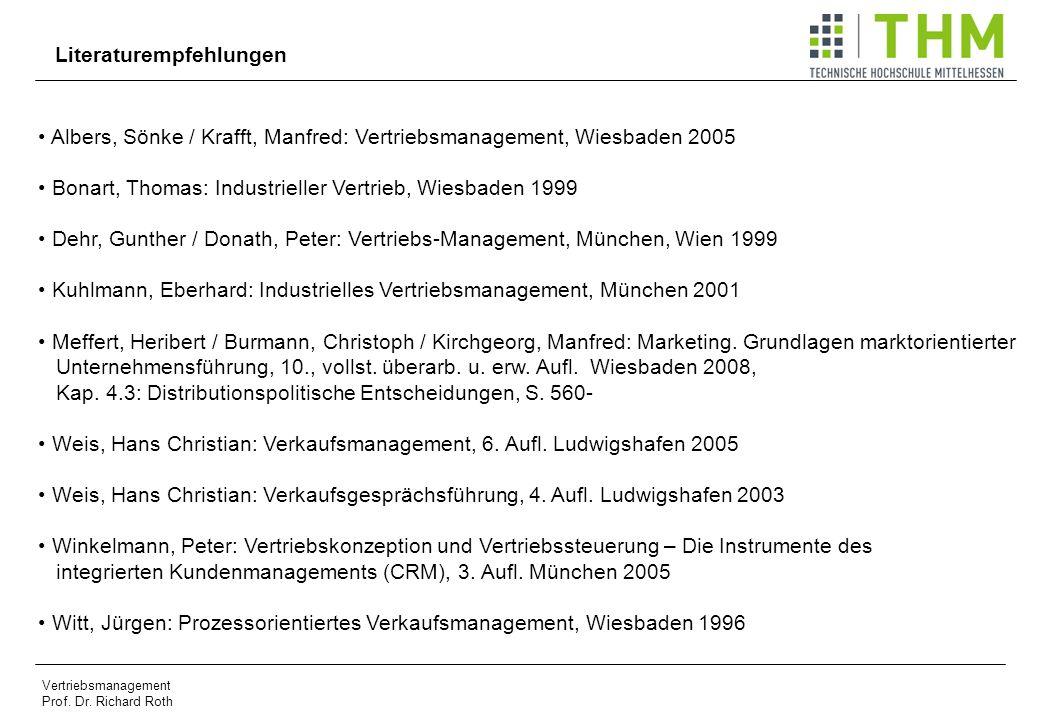 Vertriebsmanagement Prof. Dr. Richard Roth Literaturempfehlungen Albers, Sönke / Krafft, Manfred: Vertriebsmanagement, Wiesbaden 2005 Bonart, Thomas:
