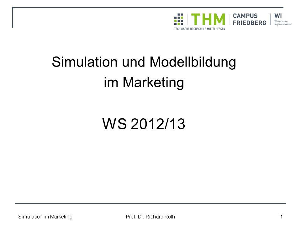 Simulation im Marketing Prof. Dr. Richard Roth 1 Simulation und Modellbildung im Marketing WS 2012/13