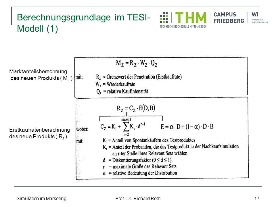 Simulation im Marketing Prof. Dr. Richard Roth 17 Berechnungsgrundlage im TESI- Modell (1) Marktanteilsberechnung des neuen Produkts ( M z ) Erstkaufr